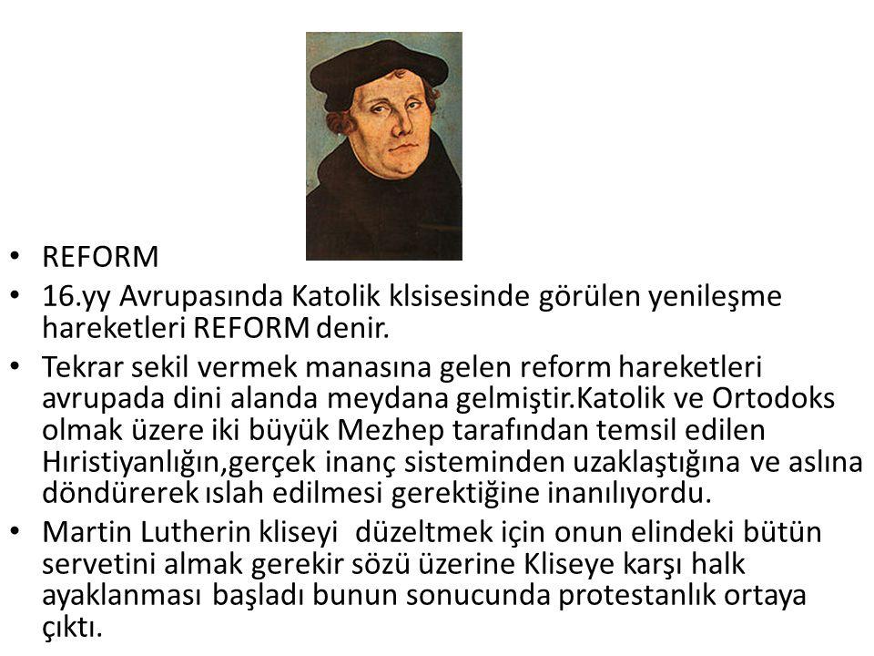 REFORM 16.yy Avrupasında Katolik klsisesinde görülen yenileşme hareketleri REFORM denir.