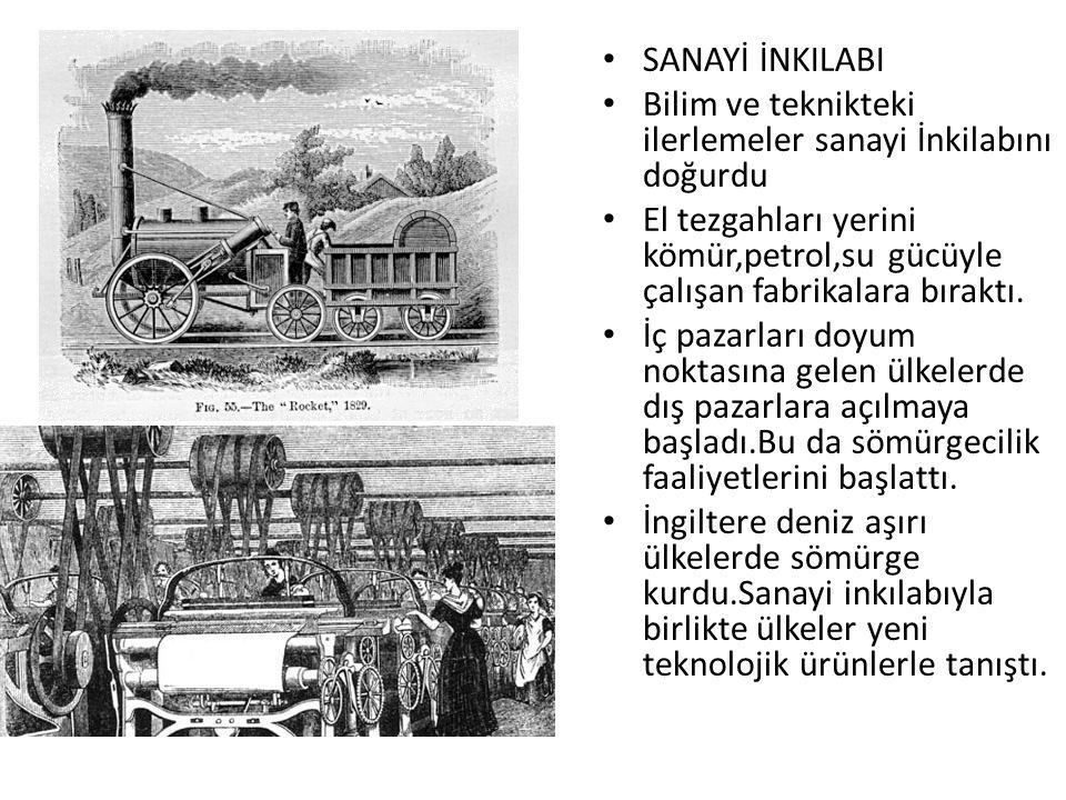 SANAYİ İNKILABI Bilim ve teknikteki ilerlemeler sanayi İnkilabını doğurdu. El tezgahları yerini kömür,petrol,su gücüyle çalışan fabrikalara bıraktı.