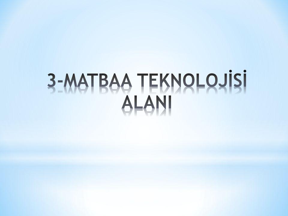 3-MATBAA TEKNOLOJİSİ ALANI