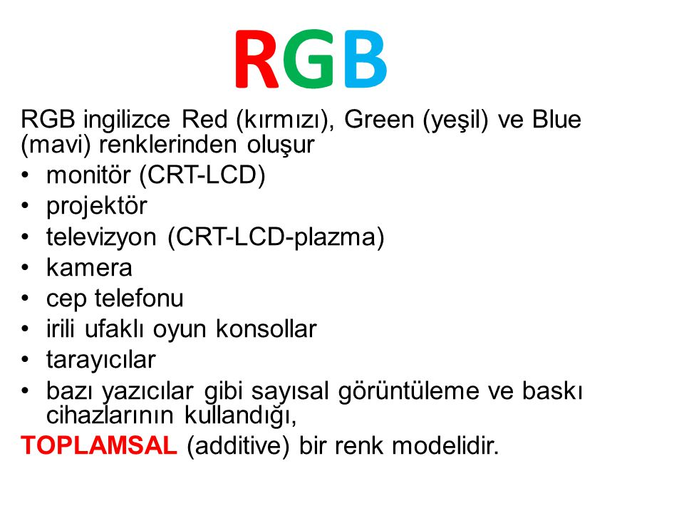 RGB RGB ingilizce Red (kırmızı), Green (yeşil) ve Blue (mavi) renklerinden oluşur. monitör (CRT-LCD)