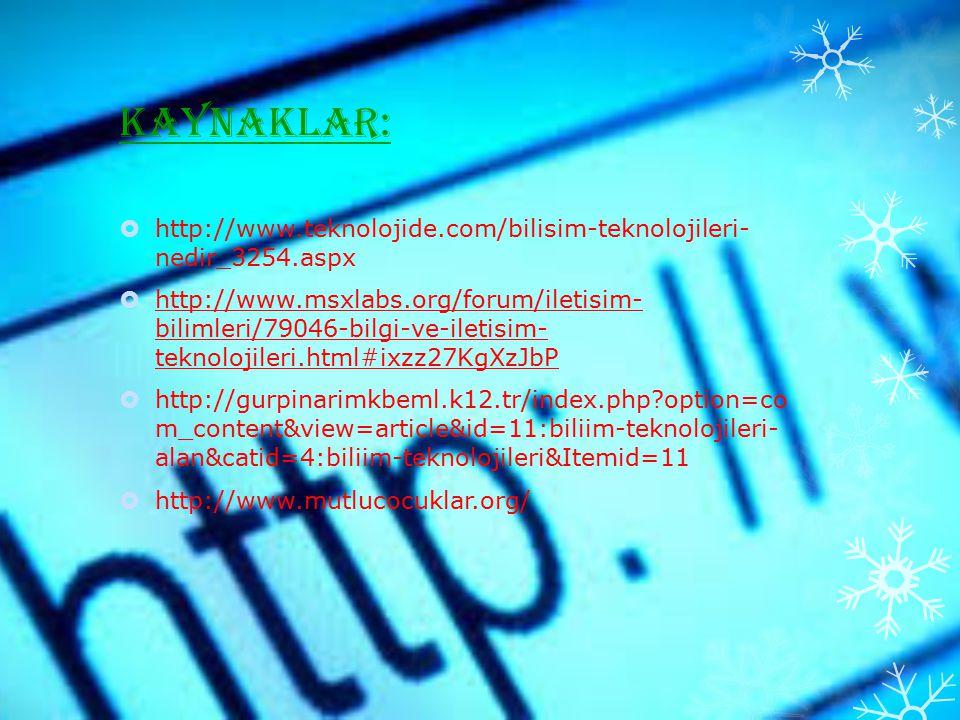 KAYNAKLAR: http://www.teknolojide.com/bilisim-teknolojileri- nedir_3254.aspx.