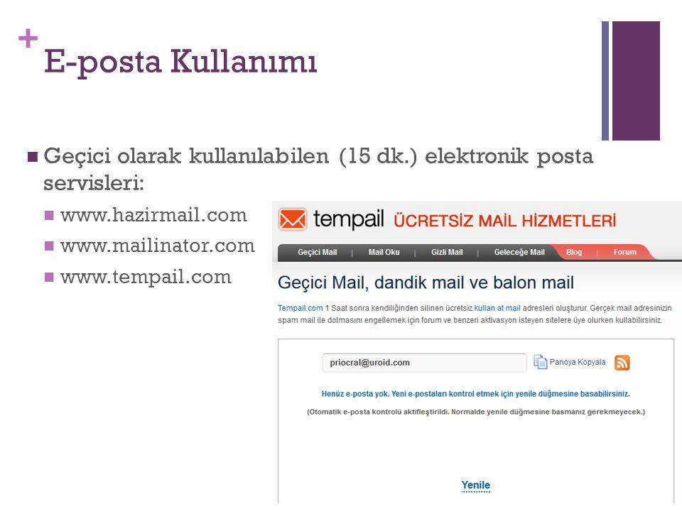 E-posta Kullanımı Geçici olarak kullanılabilen (15 dk.) elektronik posta servisleri: www.hazirmail.com.