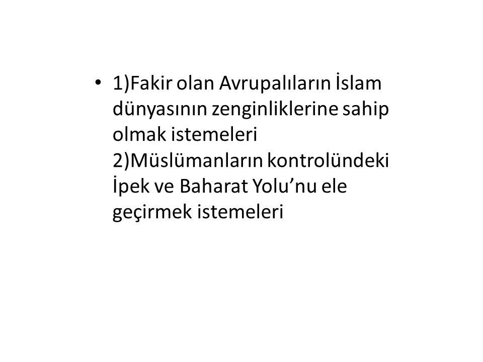 1)Fakir olan Avrupalıların İslam dünyasının zenginliklerine sahip olmak istemeleri 2)Müslümanların kontrolündeki İpek ve Baharat Yolu'nu ele geçirmek istemeleri