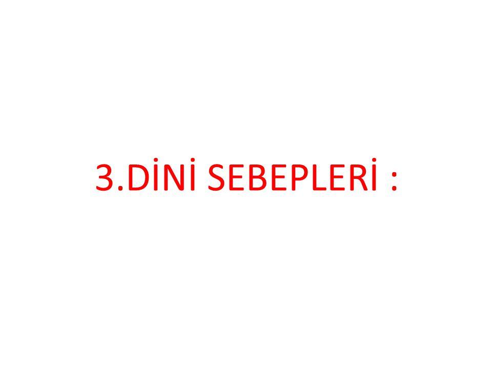 3.DİNİ SEBEPLERİ :