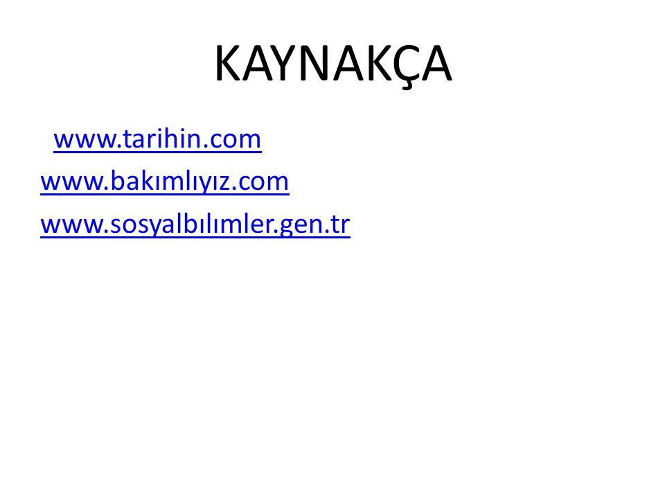 KAYNAKÇA www.tarihin.com www.bakımlıyız.com www.sosyalbılımler.gen.tr
