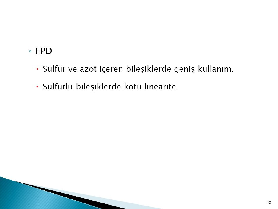 FPD Sülfür ve azot içeren bileşiklerde geniş kullanım.