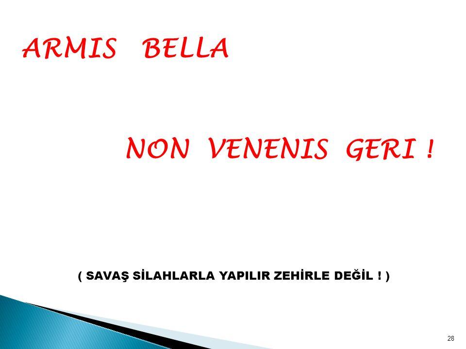 ARMIS BELLA NON VENENIS GERI !