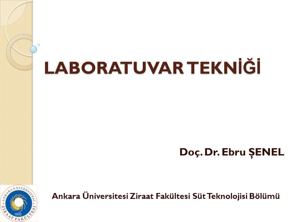 LABORATUVAR TEKNİĞİ Doç. Dr. Ebru ŞENEL
