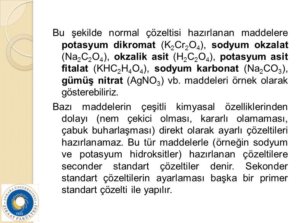 Bu şekilde normal çözeltisi hazırlanan maddelere potasyum dikromat (K2Cr2O4), sodyum okzalat (Na2C2O4), okzalik asit (H2C2O4), potasyum asit fitalat (KHC2H4O4), sodyum karbonat (Na2CO3), gümüş nitrat (AgNO3) vb.