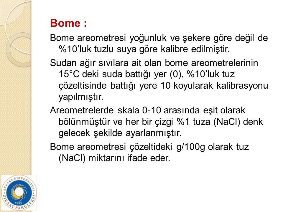 Bome : Bome areometresi yoğunluk ve şekere göre değil de %10'luk tuzlu suya göre kalibre edilmiştir.