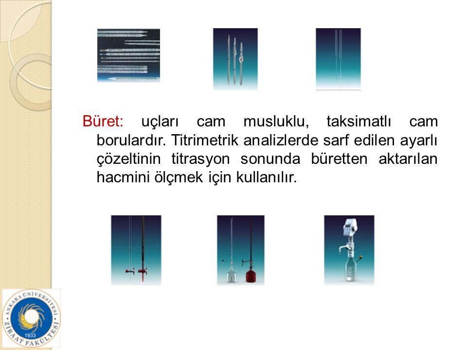 Büret: uçları cam musluklu, taksimatlı cam borulardır