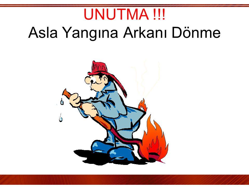 UNUTMA !!! Asla Yangına Arkanı Dönme