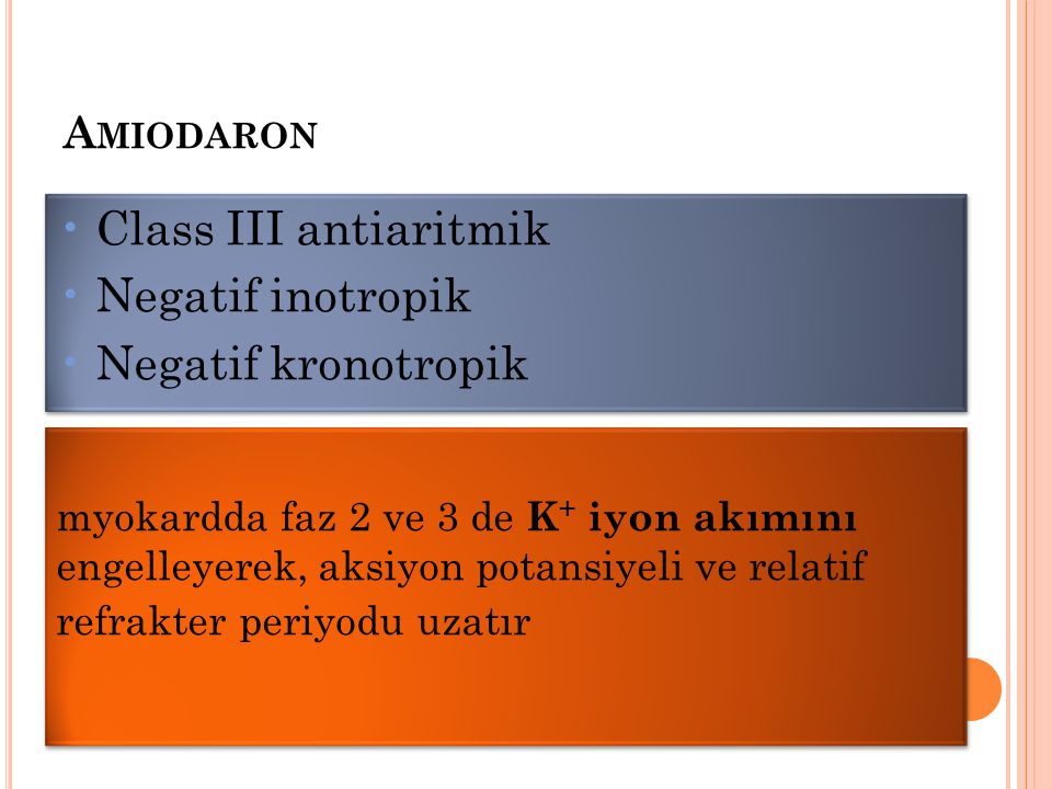 Class III antiaritmik Negatif inotropik Negatif kronotropik Amiodaron