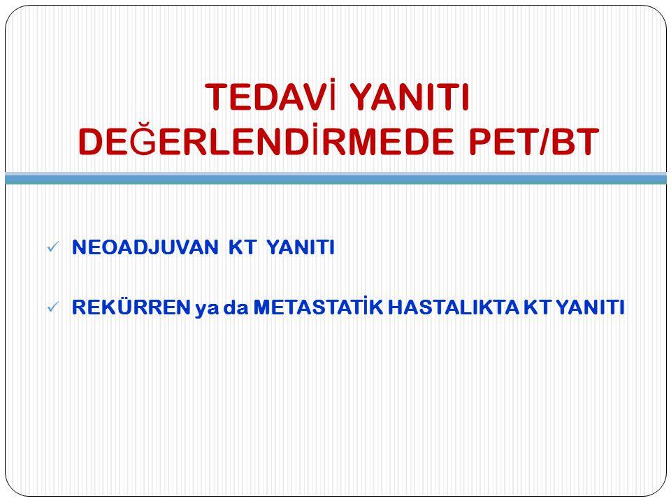 TEDAVİ YANITI DEĞERLENDİRMEDE PET/BT