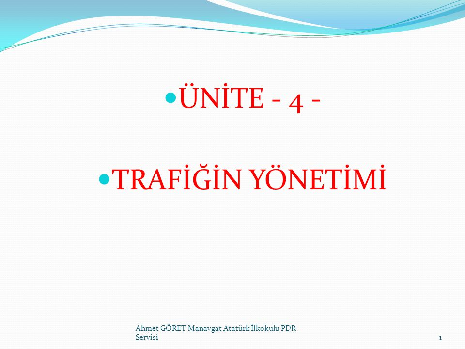 ÜNİTE - 4 - TRAFİĞİN YÖNETİMİ