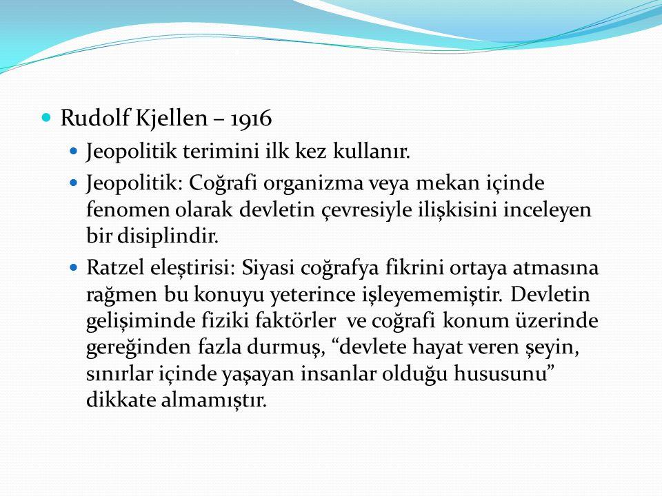 . Rudolf Kjellen – 1916 Jeopolitik terimini ilk kez kullanır.