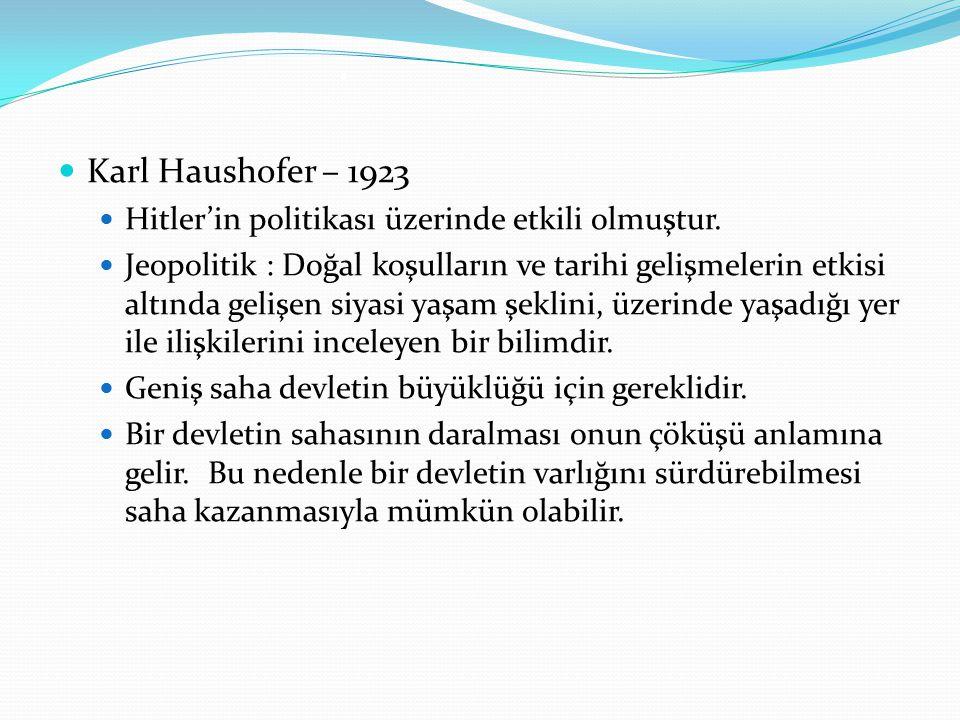 . Karl Haushofer – 1923 Hitler'in politikası üzerinde etkili olmuştur.