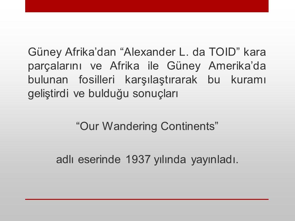 Our Wandering Continents adlı eserinde 1937 yılında yayınladı.