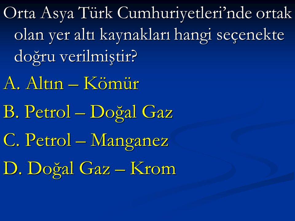 A. Altın – Kömür B. Petrol – Doğal Gaz C. Petrol – Manganez