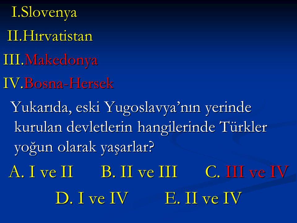 A. I ve II B. II ve III C. III ve IV