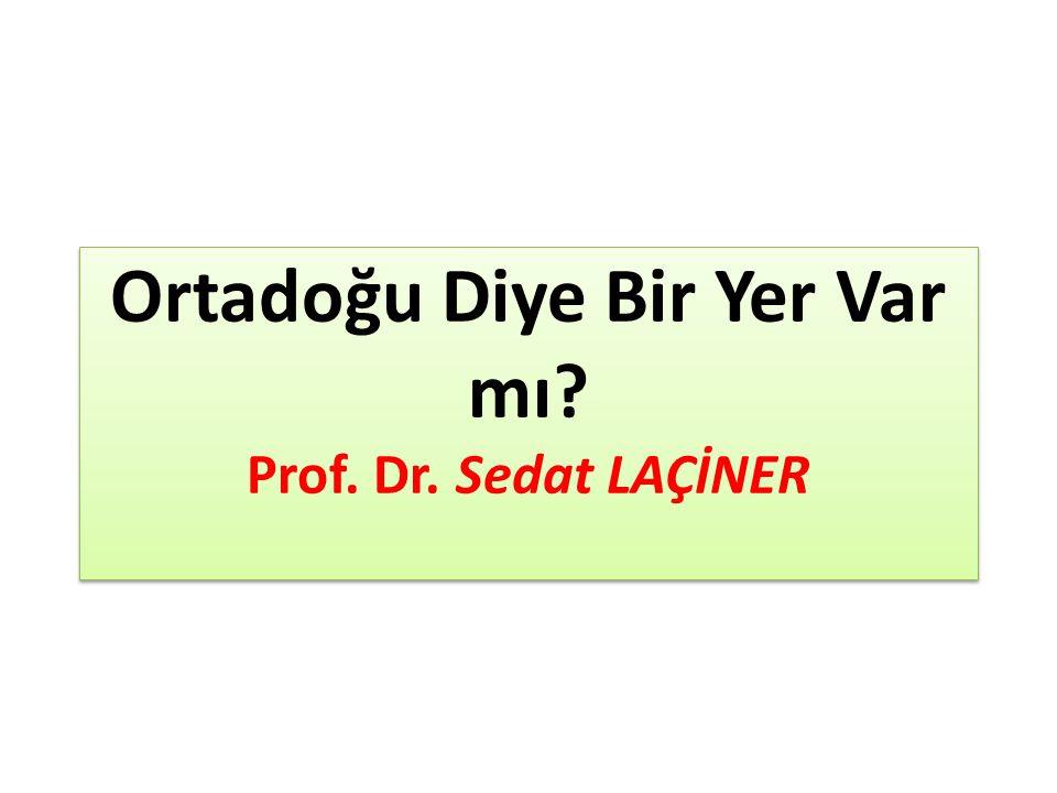 Ortadoğu Diye Bir Yer Var mı Prof. Dr. Sedat LAÇİNER