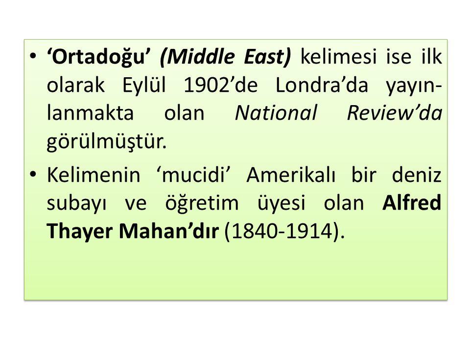 'Ortadoğu' (Middle East) kelimesi ise ilk olarak Eylül 1902'de Londra'da yayınlanmakta olan National Review'da görülmüştür.