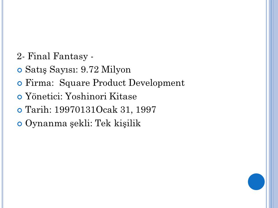 2- Final Fantasy - Satış Sayısı: 9.72 Milyon. Firma: Square Product Development. Yönetici: Yoshinori Kitase.