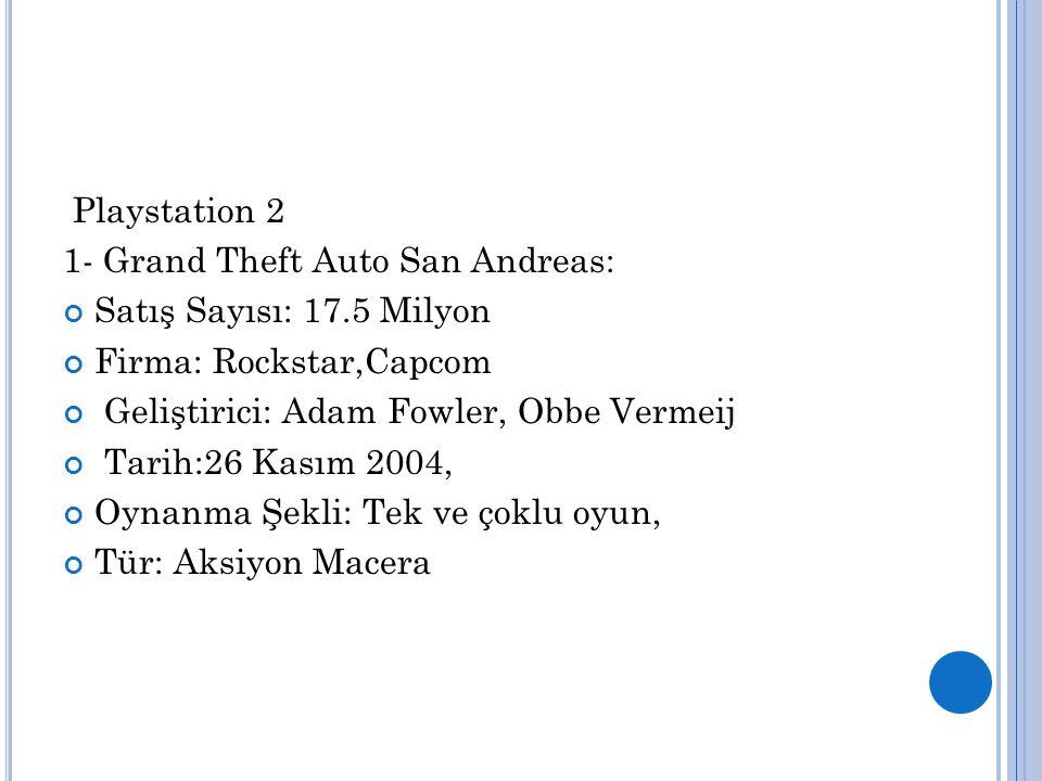 Playstation 2 1- Grand Theft Auto San Andreas: Satış Sayısı: 17.5 Milyon. Firma: Rockstar,Capcom.