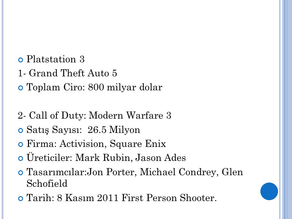 Platstation 3 1- Grand Theft Auto 5. Toplam Ciro: 800 milyar dolar. 2- Call of Duty: Modern Warfare 3.