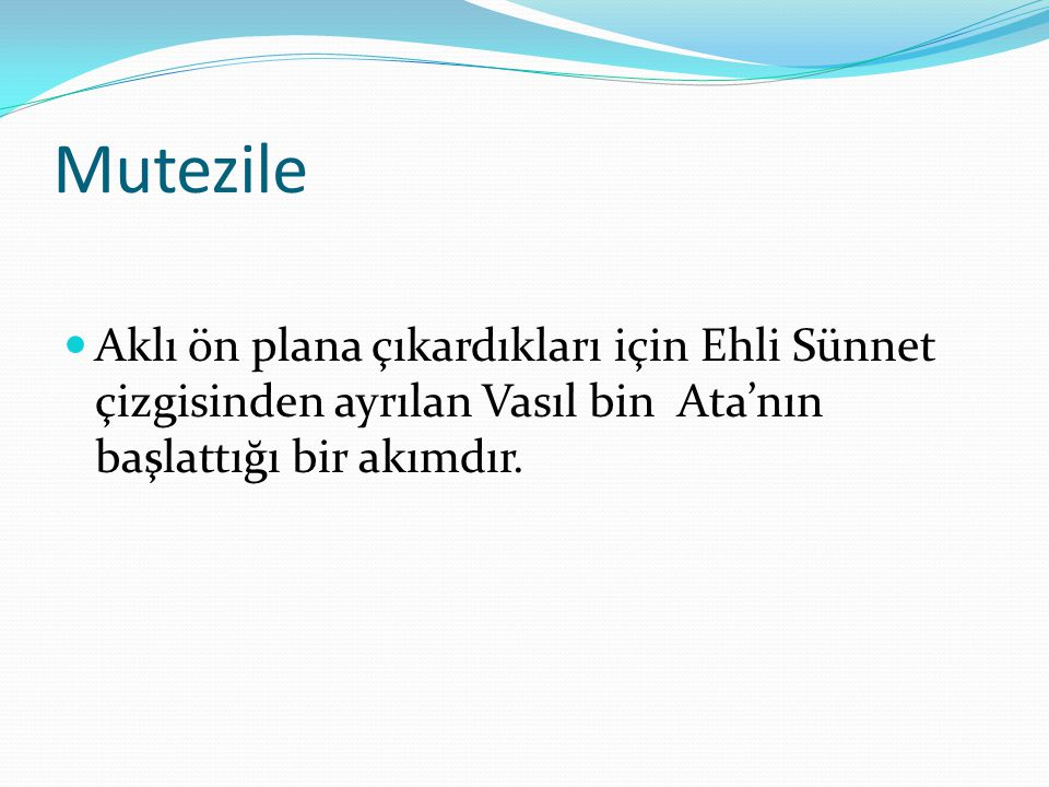 Mutezile Aklı ön plana çıkardıkları için Ehli Sünnet çizgisinden ayrılan Vasıl bin Ata'nın başlattığı bir akımdır.