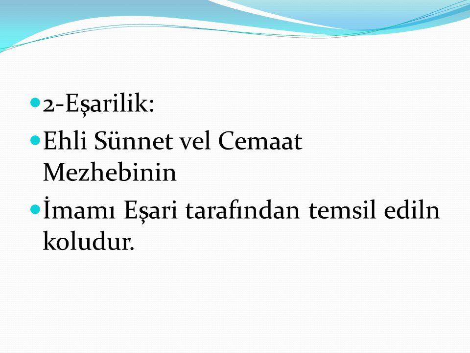 2-Eşarilik: Ehli Sünnet vel Cemaat Mezhebinin İmamı Eşari tarafından temsil ediln koludur.
