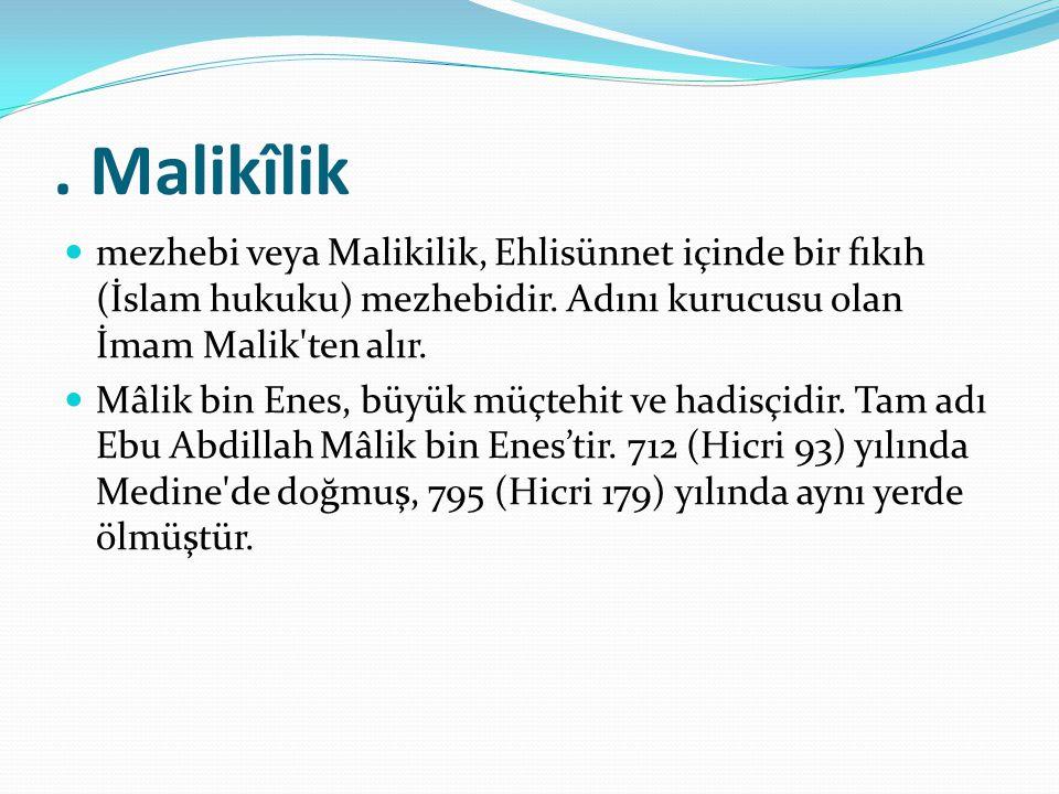 . Malikîlik mezhebi veya Malikilik, Ehlisünnet içinde bir fıkıh (İslam hukuku) mezhebidir. Adını kurucusu olan İmam Malik ten alır.