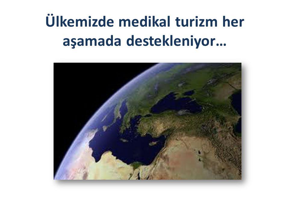 Ülkemizde medikal turizm her aşamada destekleniyor…