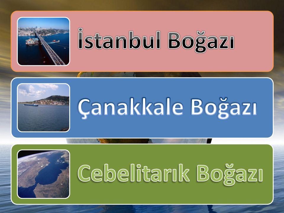 İstanbul Boğazı Çanakkale Boğazı Cebelitarık Boğazı