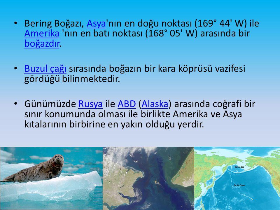 Bering Boğazı, Asya nın en doğu noktası (169° 44 W) ile Amerika nın en batı noktası (168° 05 W) arasında bir boğazdır.