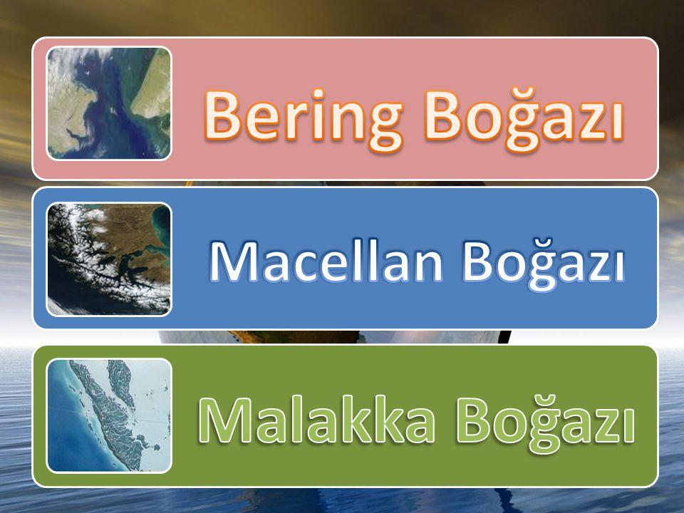 Bering Boğazı Macellan Boğazı Malakka Boğazı