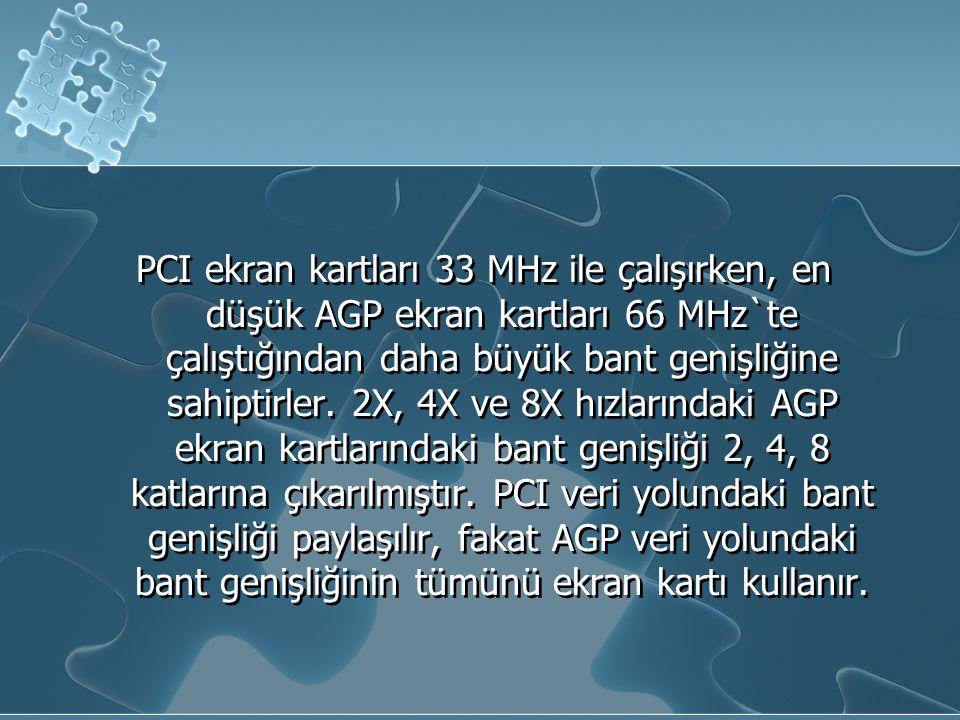 PCI ekran kartları 33 MHz ile çalışırken, en düşük AGP ekran kartları 66 MHz`te çalıştığından daha büyük bant genişliğine sahiptirler.