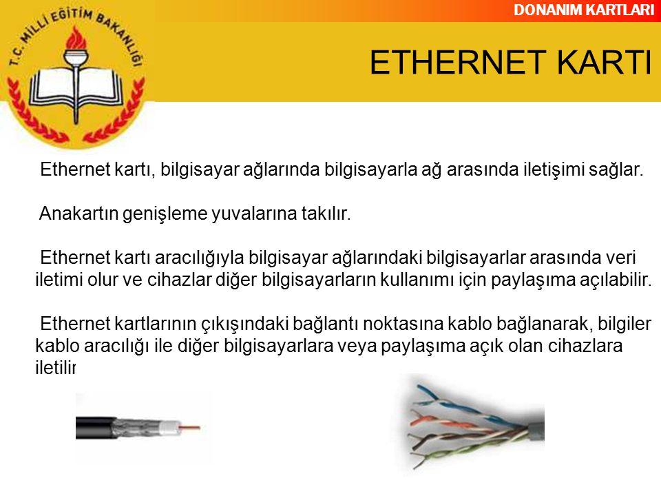 ETHERNET KARTI Ethernet kartı, bilgisayar ağlarında bilgisayarla ağ arasında iletişimi sağlar. Anakartın genişleme yuvalarına takılır.