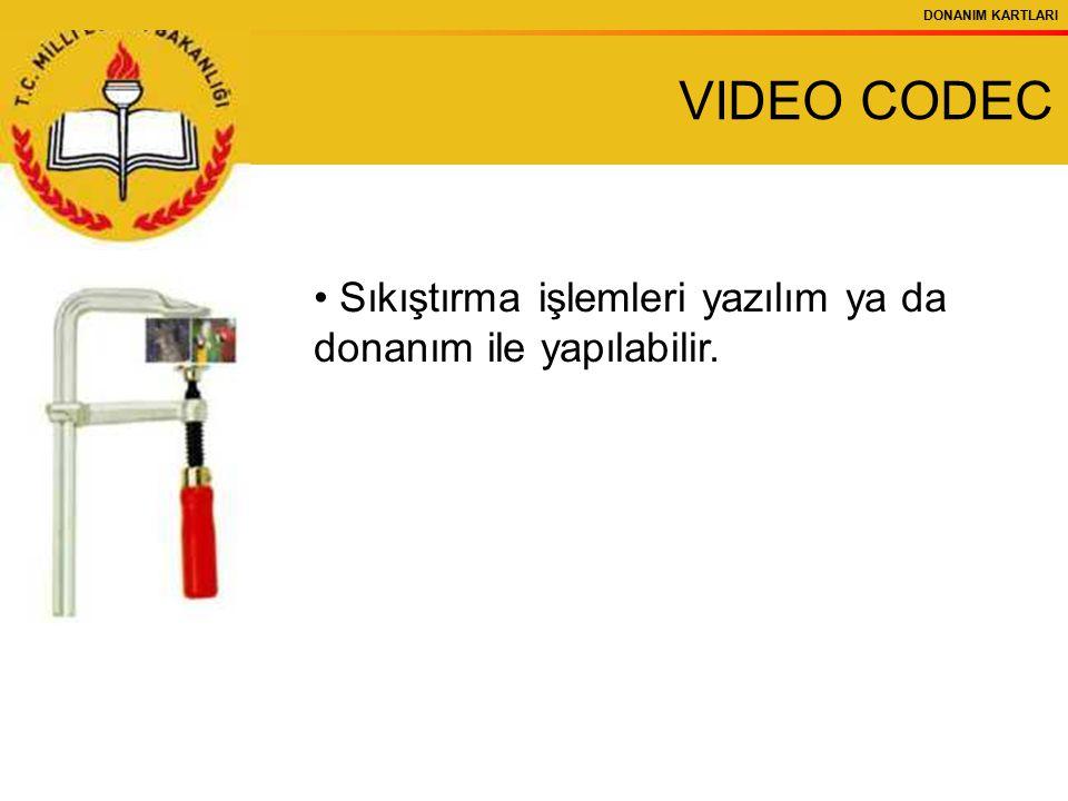 DONANIM KARTLARI VIDEO CODEC Sıkıştırma işlemleri yazılım ya da donanım ile yapılabilir.