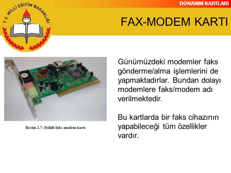 FAX-MODEM KARTI Günümüzdeki modemler faks gönderme/alma işlemlerini de yapmaktadırlar. Bundan dolayı modemlere faks/modem adı verilmektedir.