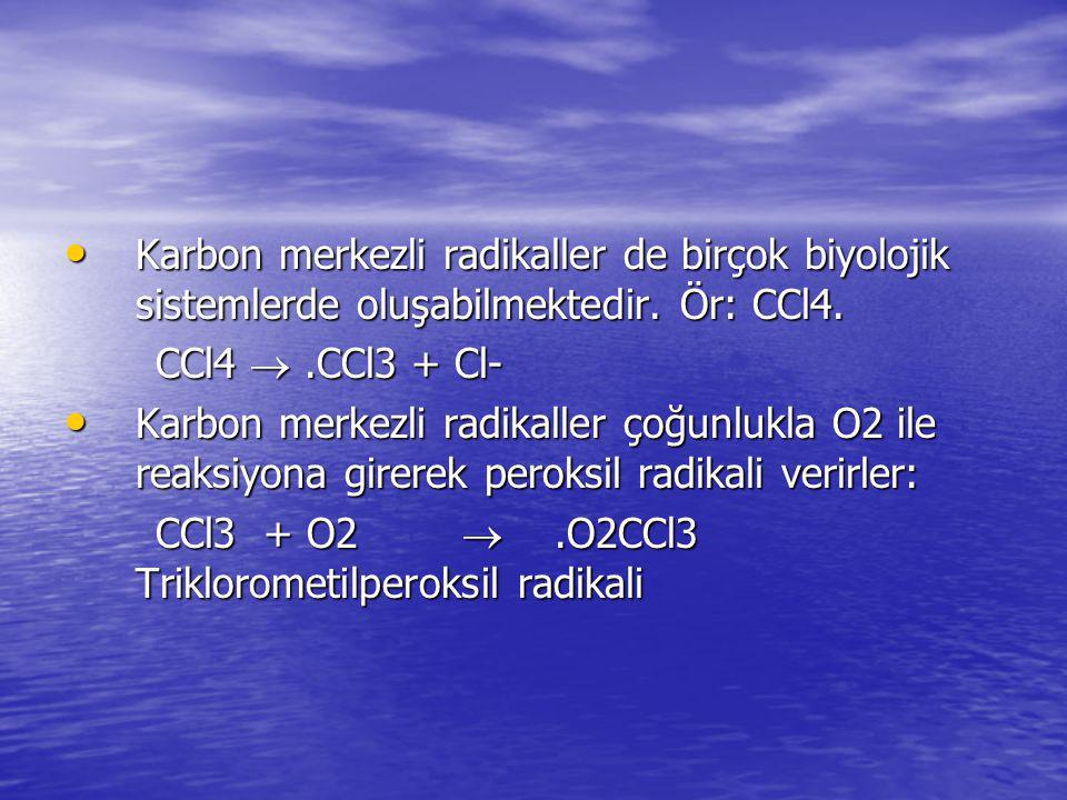 Karbon merkezli radikaller de birçok biyolojik sistemlerde oluşabilmektedir. Ör: CCl4.