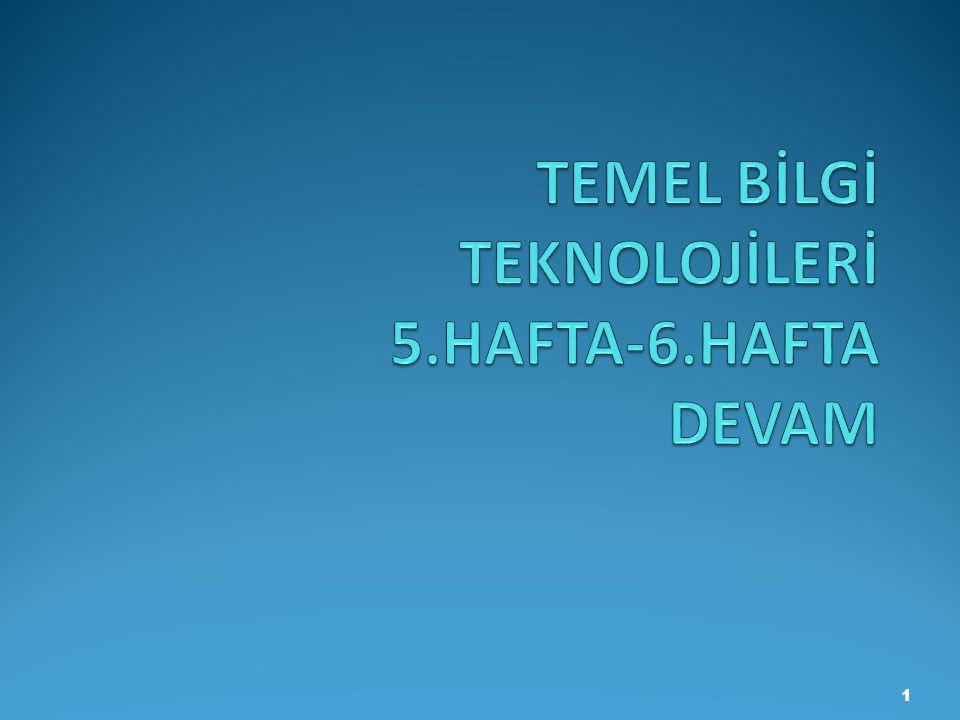 TEMEL BİLGİ TEKNOLOJİLERİ 5.HAFTA-6.HAFTA DEVAM