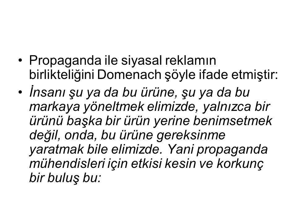 Propaganda ile siyasal reklamın birlikteliğini Domenach şöyle ifade etmiştir: