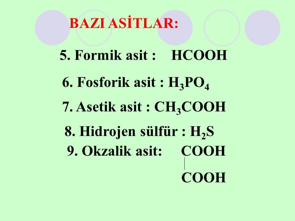 5. Formik asit : HCOOH 6. Fosforik asit : H3PO4