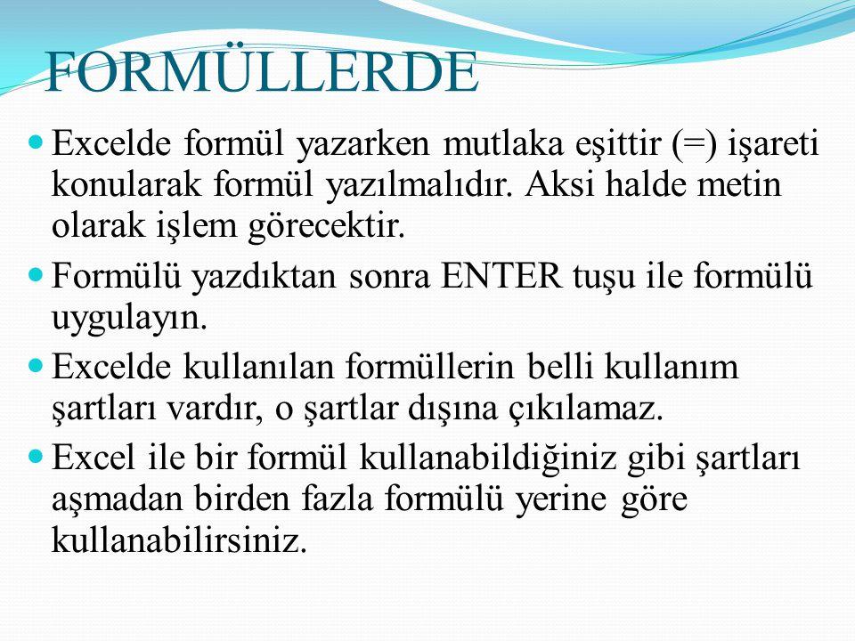 FORMÜLLERDE Excelde formül yazarken mutlaka eşittir (=) işareti konularak formül yazılmalıdır. Aksi halde metin olarak işlem görecektir.