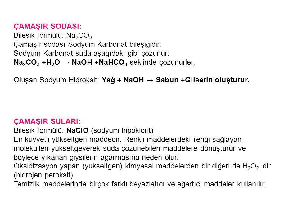 ÇAMAŞIR SODASI: Bileşik formülü: Na2CO3. Çamaşır sodası Sodyum Karbonat bileşiğidir. Sodyum Karbonat suda aşağıdaki gibi çözünür: