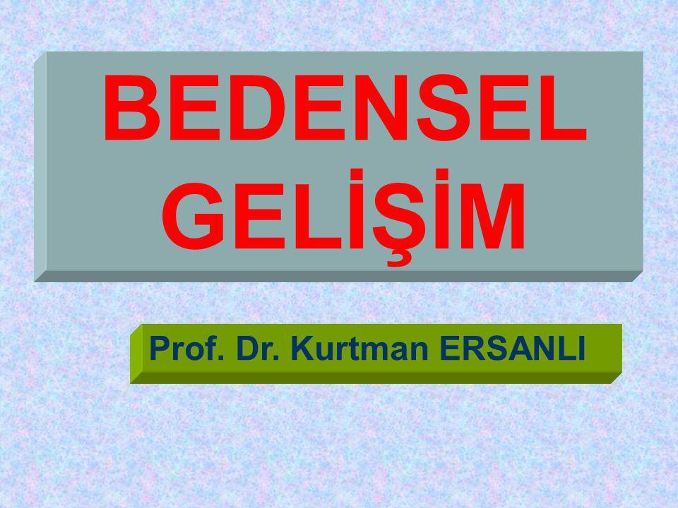 BEDENSEL GELİŞİM Prof. Dr. Kurtman ERSANLI