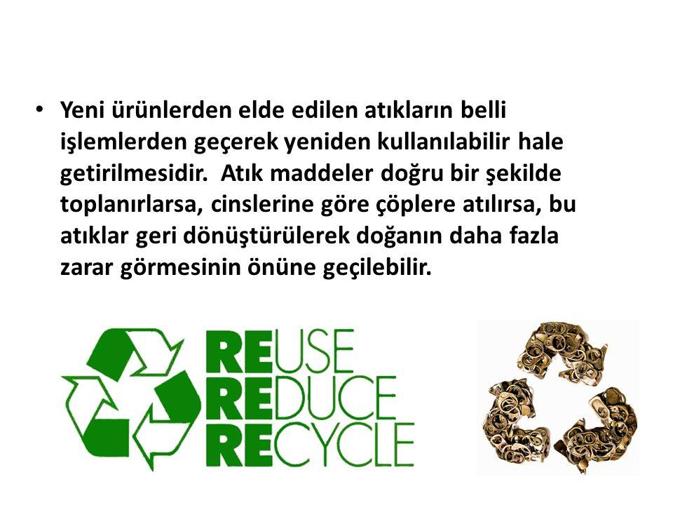 Yeni ürünlerden elde edilen atıkların belli işlemlerden geçerek yeniden kullanılabilir hale getirilmesidir.