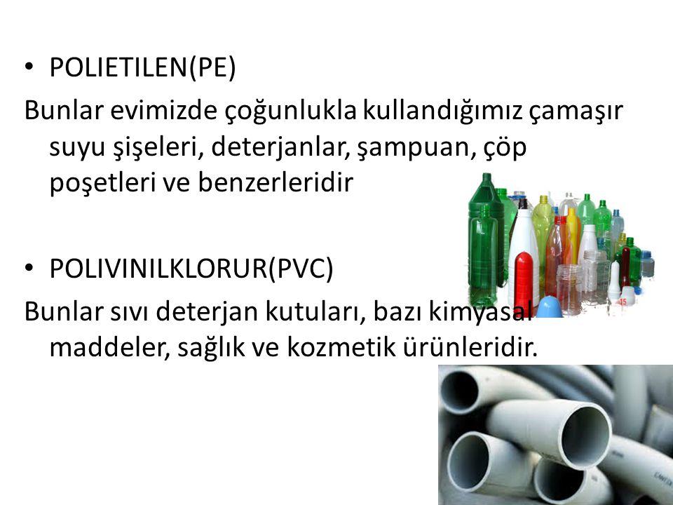 POLIETILEN(PE) Bunlar evimizde çoğunlukla kullandığımız çamaşır suyu şişeleri, deterjanlar, şampuan, çöp poşetleri ve benzerleridir.