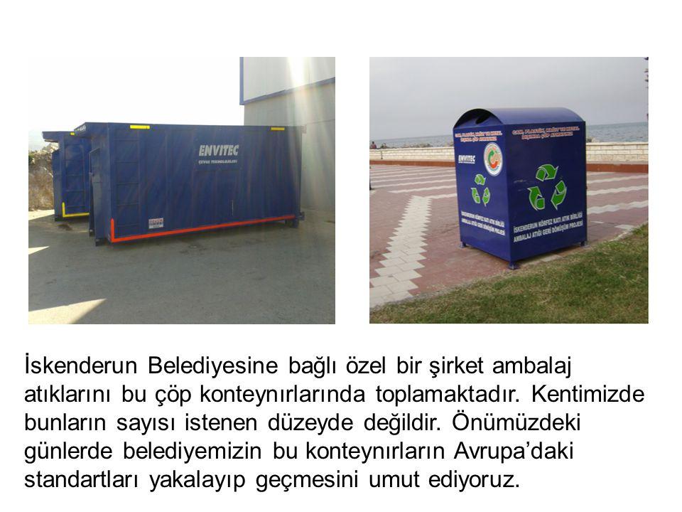 İskenderun Belediyesine bağlı özel bir şirket ambalaj atıklarını bu çöp konteynırlarında toplamaktadır.